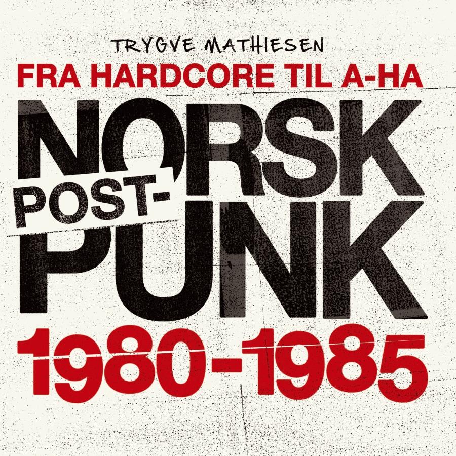 Fra Hardcore Til A-ha — Norsk Postpunk 1980–1985