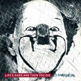 It's Immaterial, Life's Hard And Then You Die