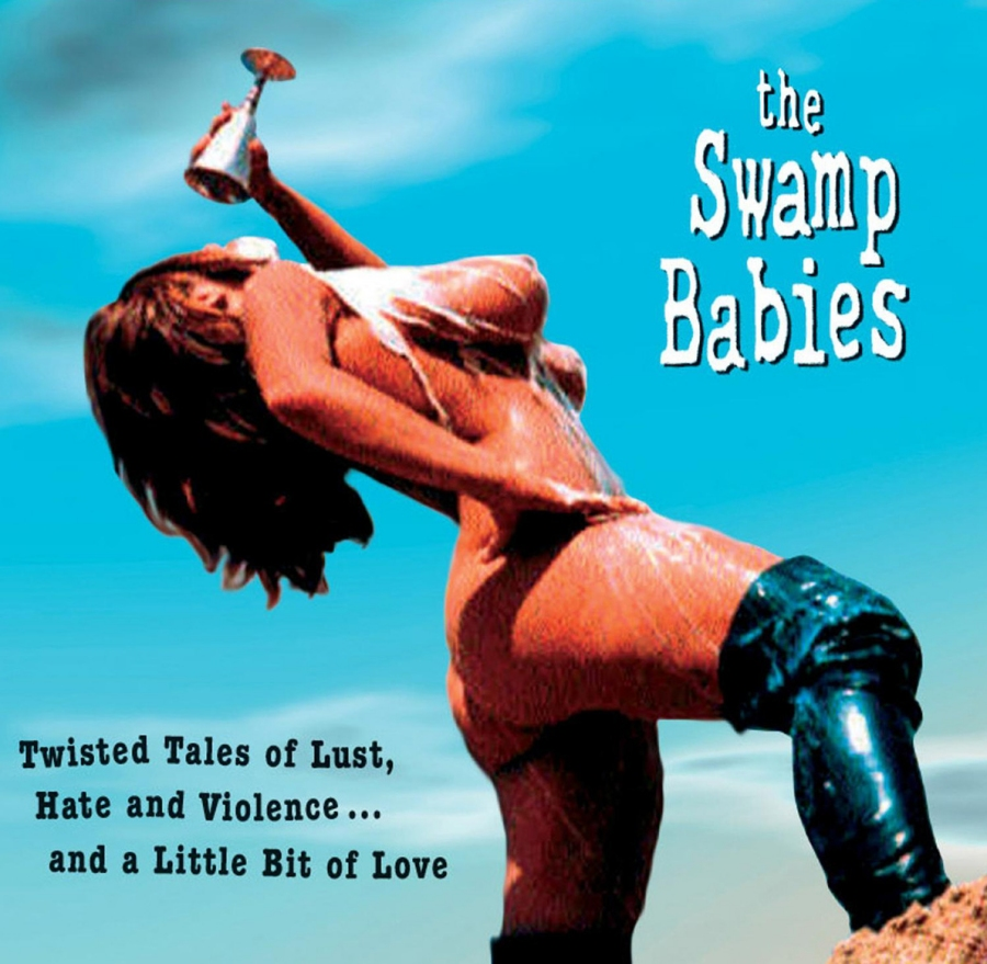 The Swamp Babies, Twisted Tales Of Lust, Hate And Violence