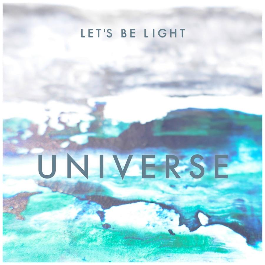 Let's be Light, Universe