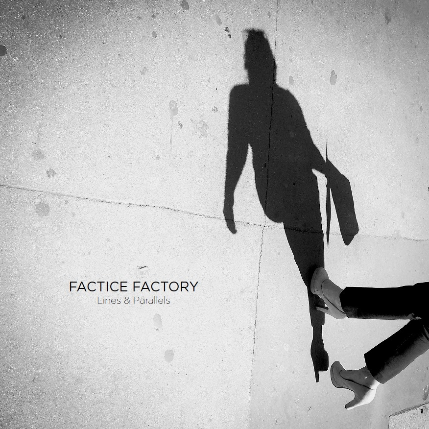 Factice Factory, Lines & Parallels