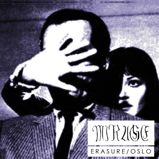 Mirage, Erasure/Oslo